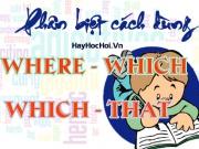 Phân biệt cách dùng where và which, which và that trong mệnh...